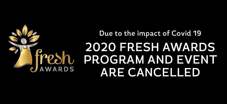 2020 Fresh Awards program and event are cancelled due to the impact of Covid 19